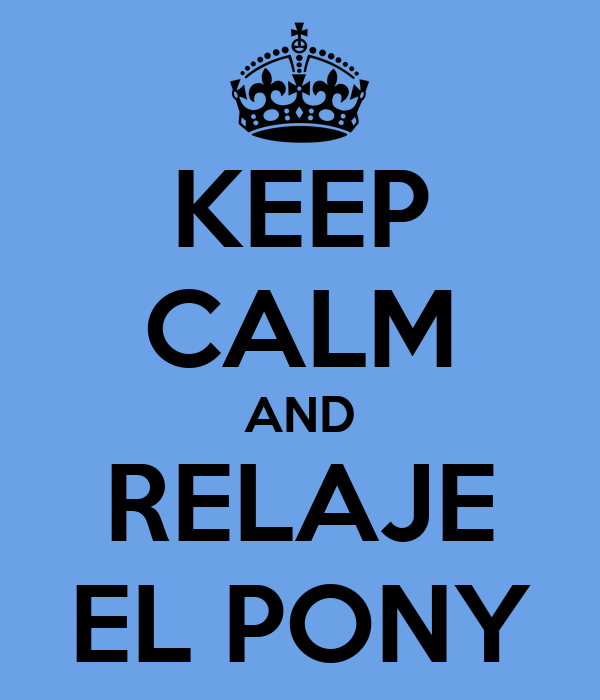 KEEP CALM AND RELAJE EL PONY