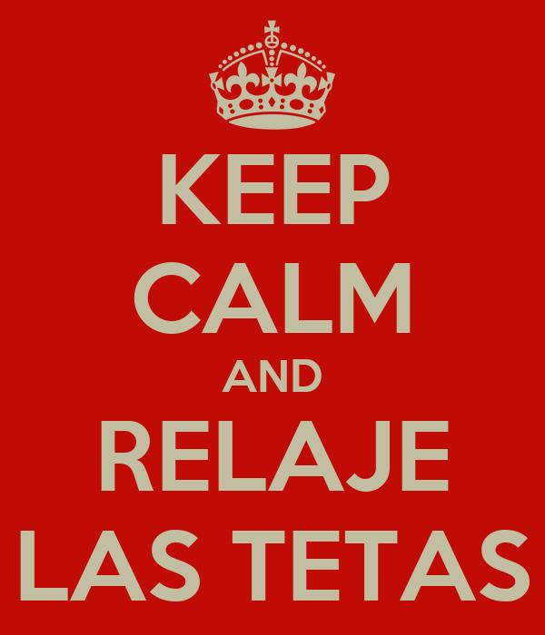 KEEP CALM AND RELAJE LAS TETAS
