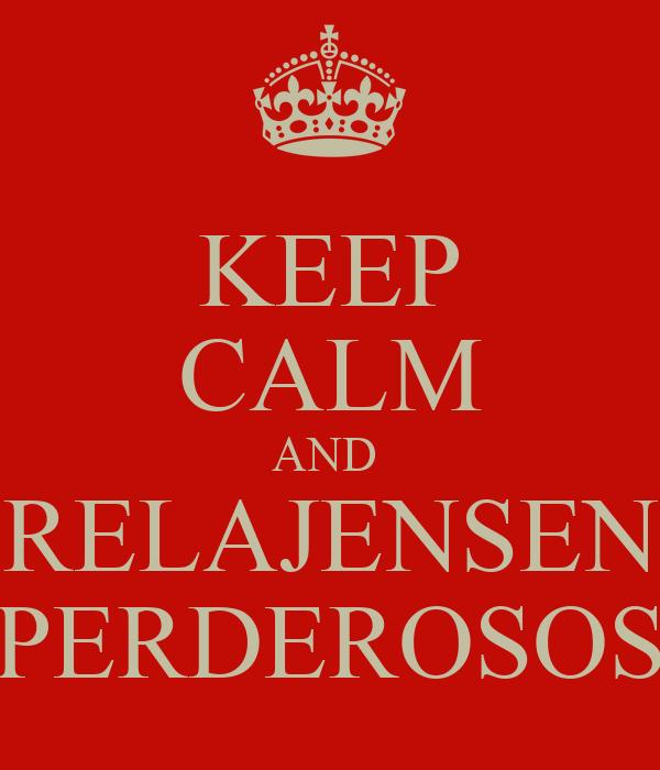 KEEP CALM AND  RELAJENSEN PERDEROSOS