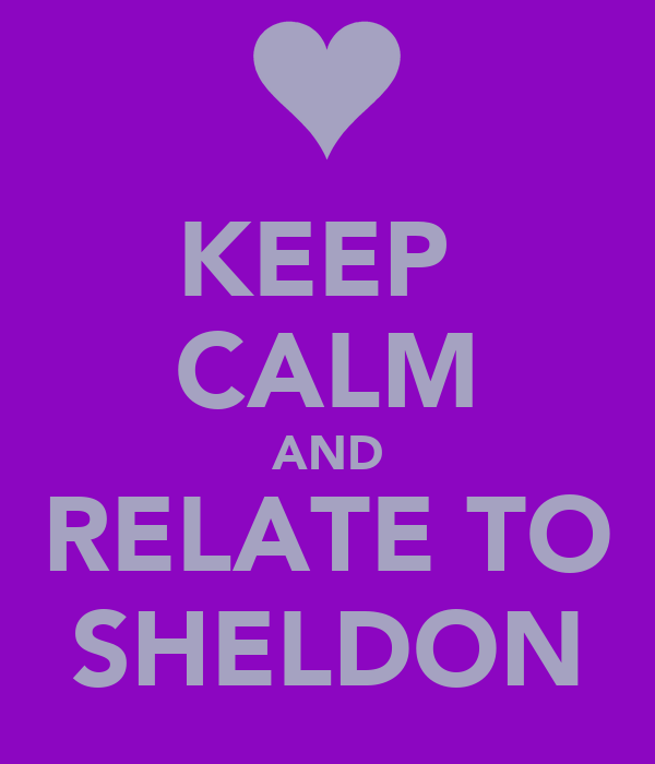 KEEP  CALM AND RELATE TO SHELDON