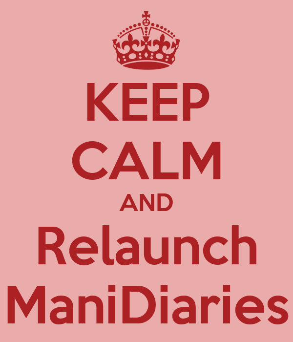 KEEP CALM AND Relaunch ManiDiaries
