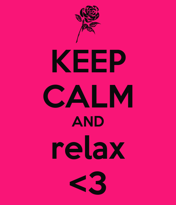 KEEP CALM AND relax <3