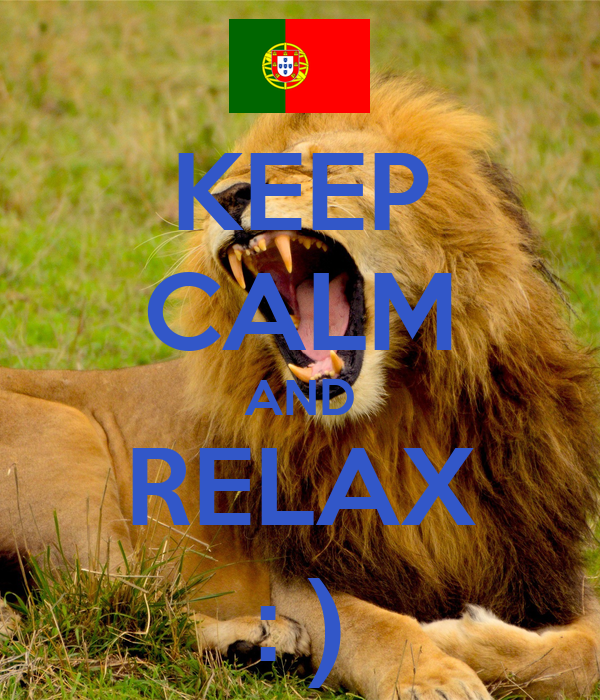 KEEP CALM AND RELAX : )