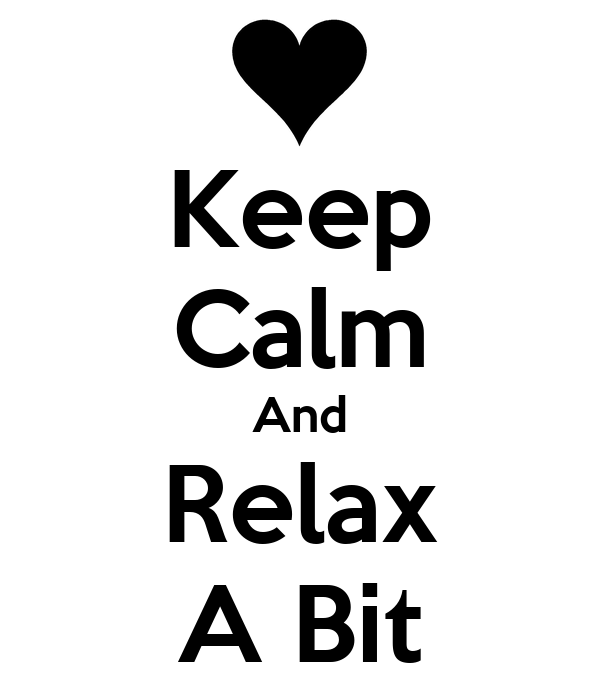 Keep Calm And Relax A Bit