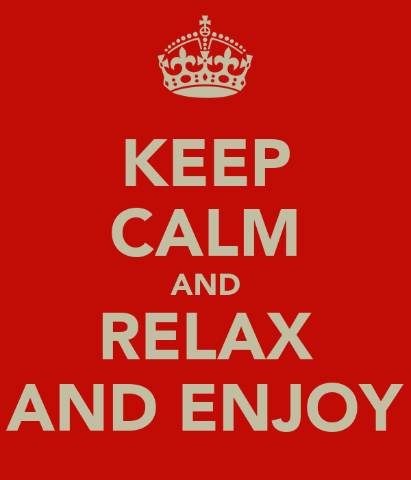 KEEP CALM AND RELAX AND ENJOY