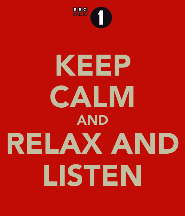 KEEP CALM AND RELAX AND LISTEN