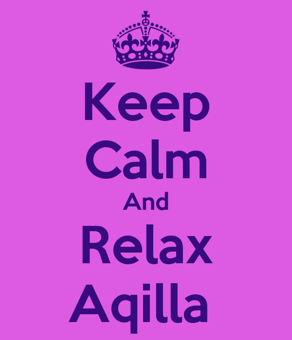 Keep Calm And Relax Aqilla