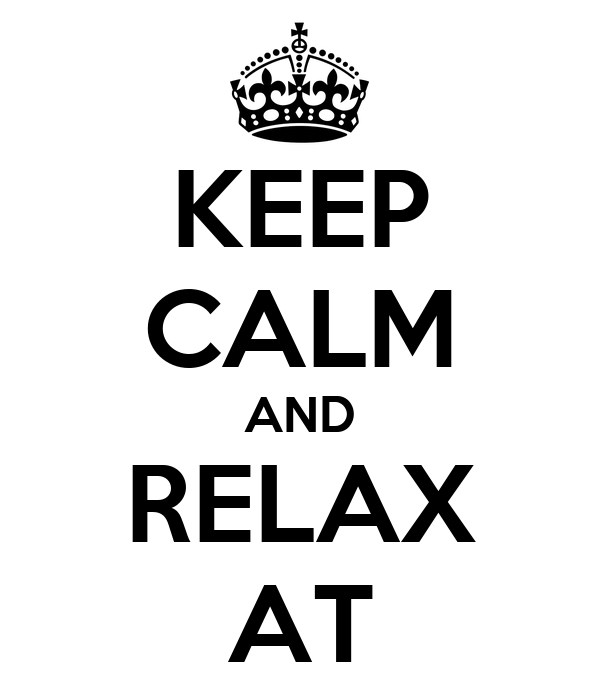 KEEP CALM AND RELAX AT