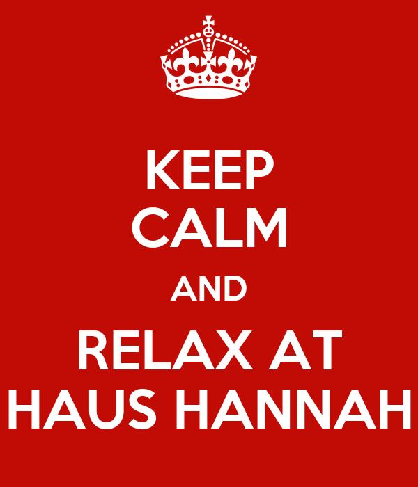 KEEP CALM AND RELAX AT HAUS HANNAH