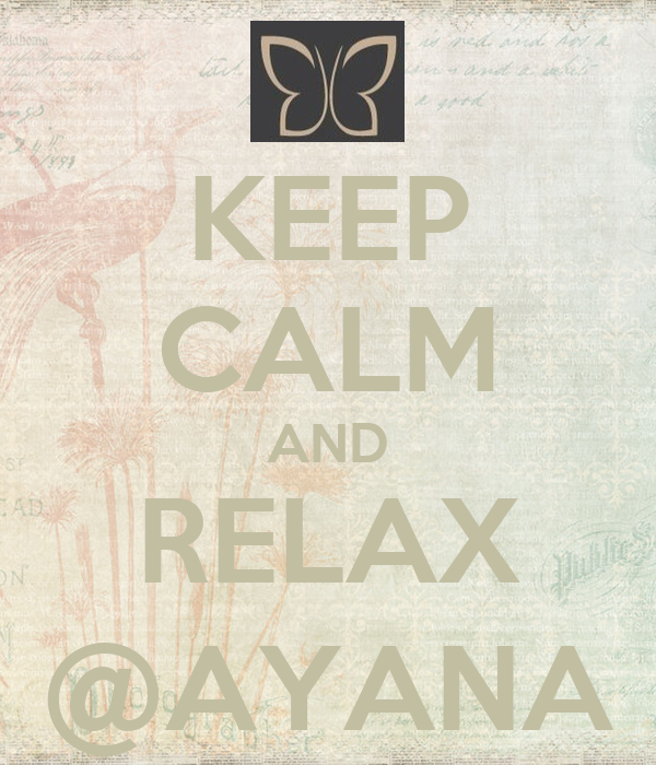 KEEP CALM AND RELAX @AYANA