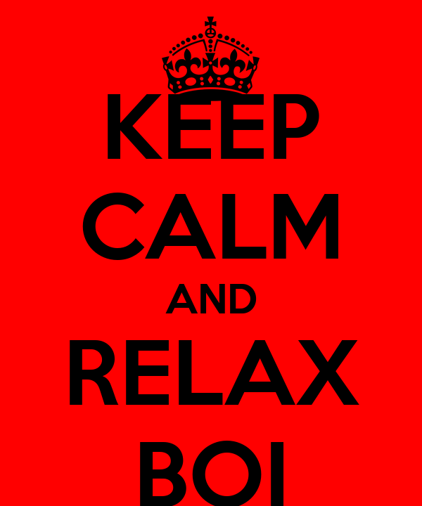 KEEP CALM AND RELAX BOI
