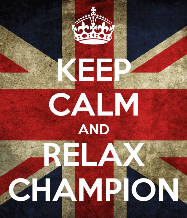 KEEP CALM AND RELAX CHAMPION