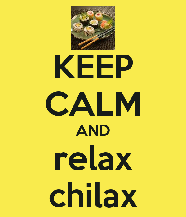 KEEP CALM AND relax chilax