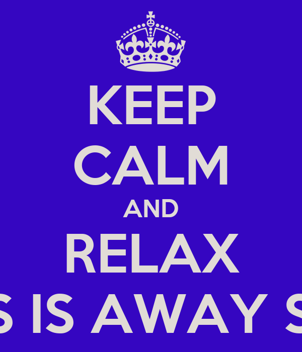 KEEP CALM AND RELAX CHRIS IS AWAY SOON