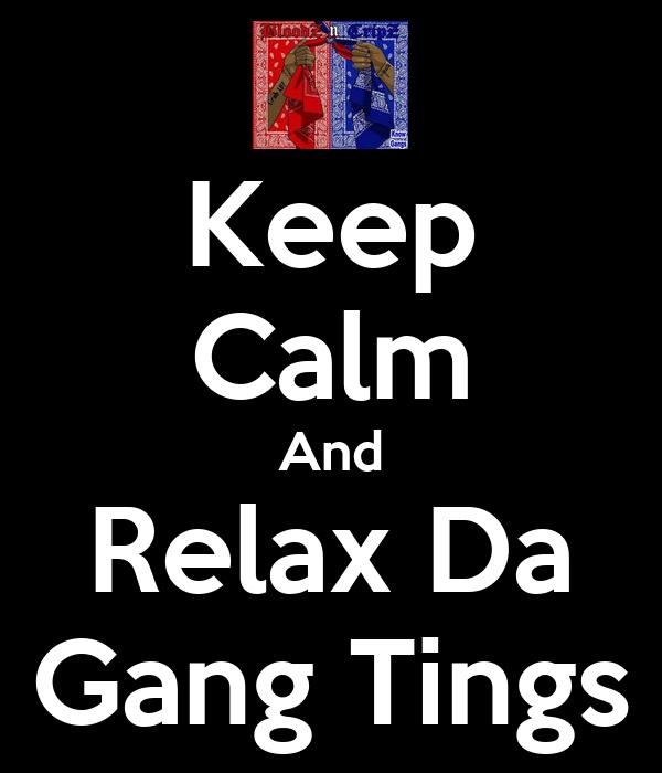 Keep Calm And Relax Da Gang Tings