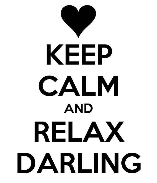 KEEP CALM AND RELAX DARLING