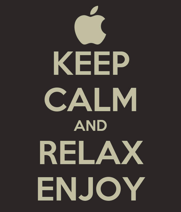 KEEP CALM AND RELAX ENJOY