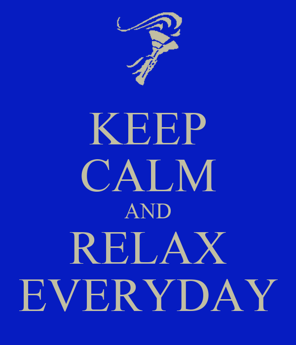 KEEP CALM AND RELAX EVERYDAY