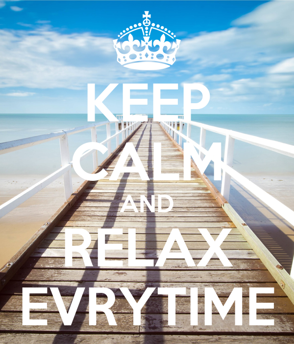 KEEP CALM AND RELAX EVRYTIME
