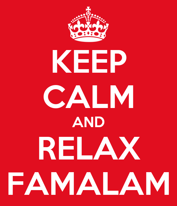 KEEP CALM AND RELAX FAMALAM