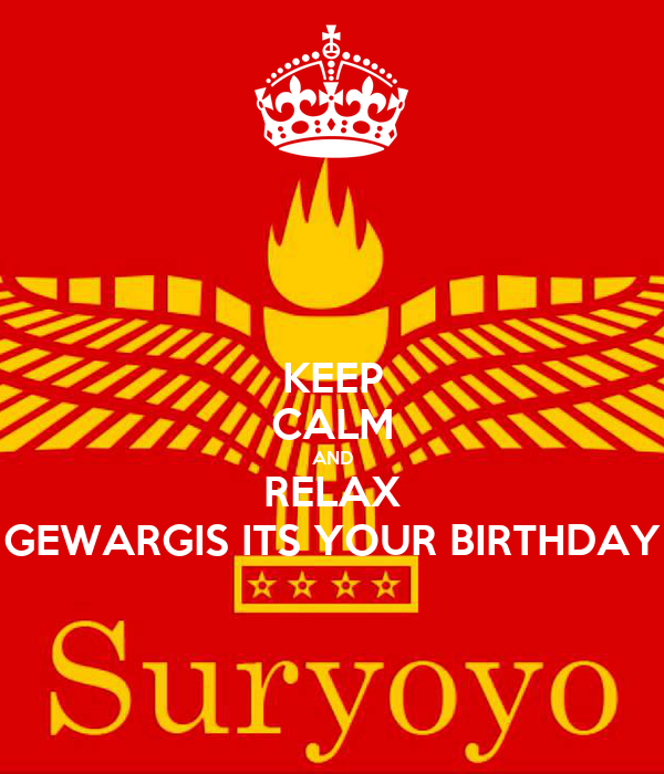 KEEP CALM AND RELAX GEWARGIS ITS YOUR BIRTHDAY