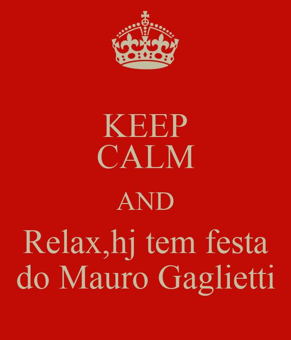 KEEP CALM AND Relax,hj tem festa do Mauro Gaglietti