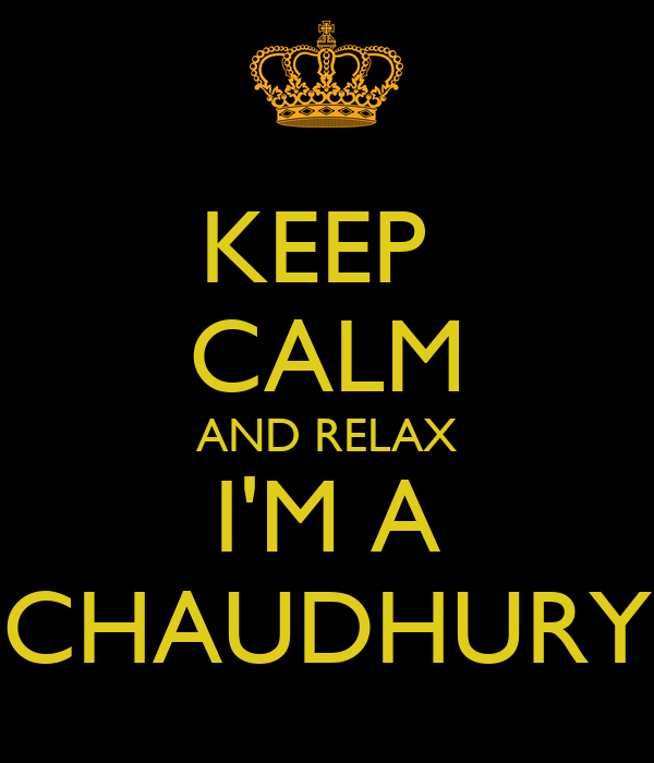 KEEP  CALM AND RELAX I'M A CHAUDHURY