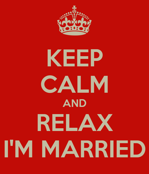 KEEP CALM AND RELAX I'M MARRIED