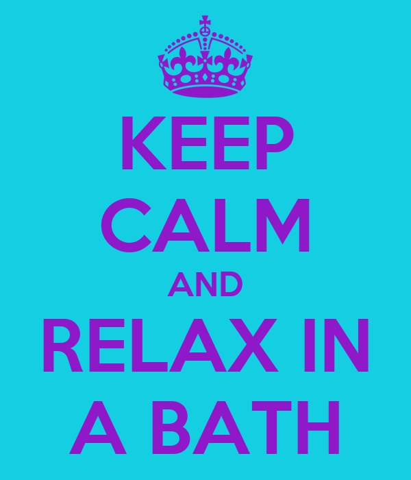KEEP CALM AND RELAX IN A BATH