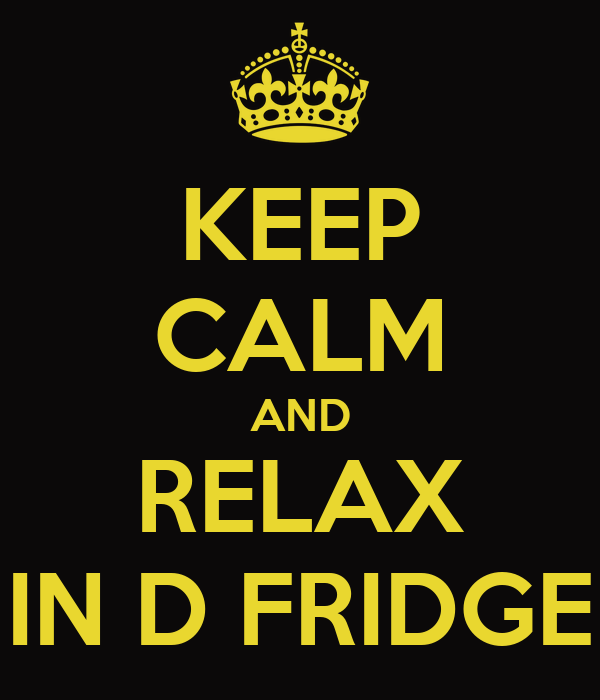 KEEP CALM AND RELAX IN D FRIDGE
