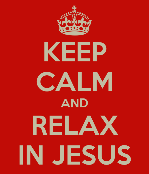 KEEP CALM AND RELAX IN JESUS