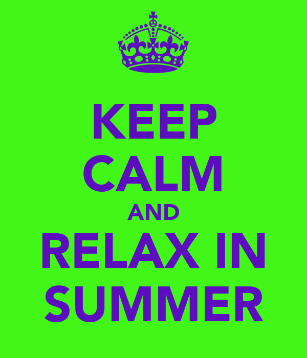 KEEP CALM AND RELAX IN SUMMER