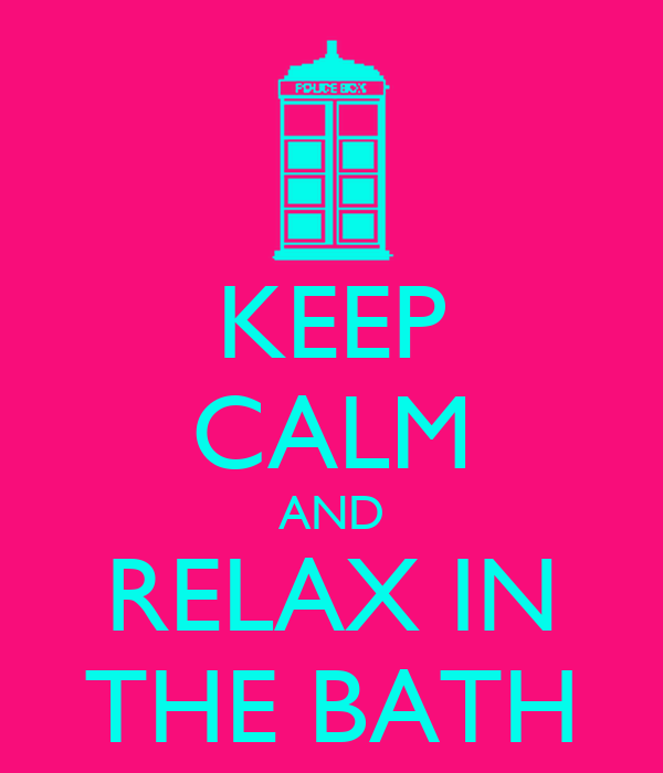KEEP CALM AND RELAX IN THE BATH