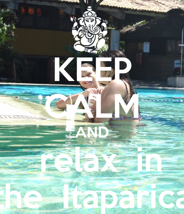 KEEP CALM AND    relax  in  the  Itaparica