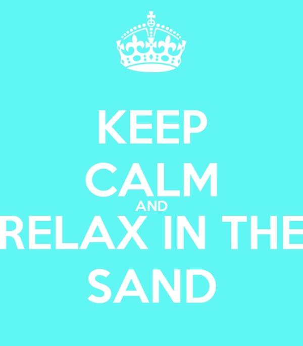 KEEP CALM AND RELAX IN THE SAND