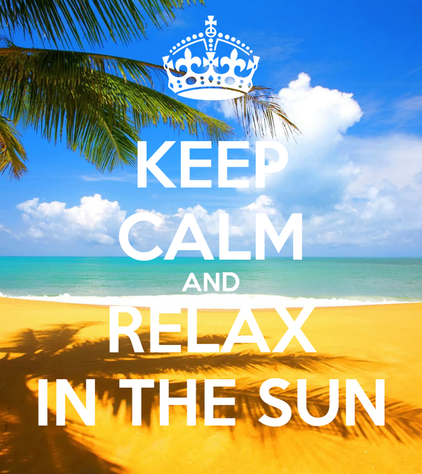 https://sd.keepcalm-o-matic.co.uk/i-w600/keep-calm-and-relax-in-the-sun.jpg