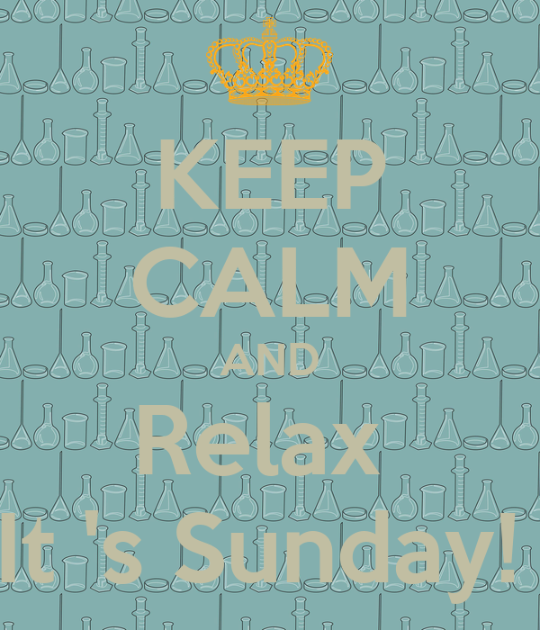 KEEP CALM AND Relax  It 's Sunday!