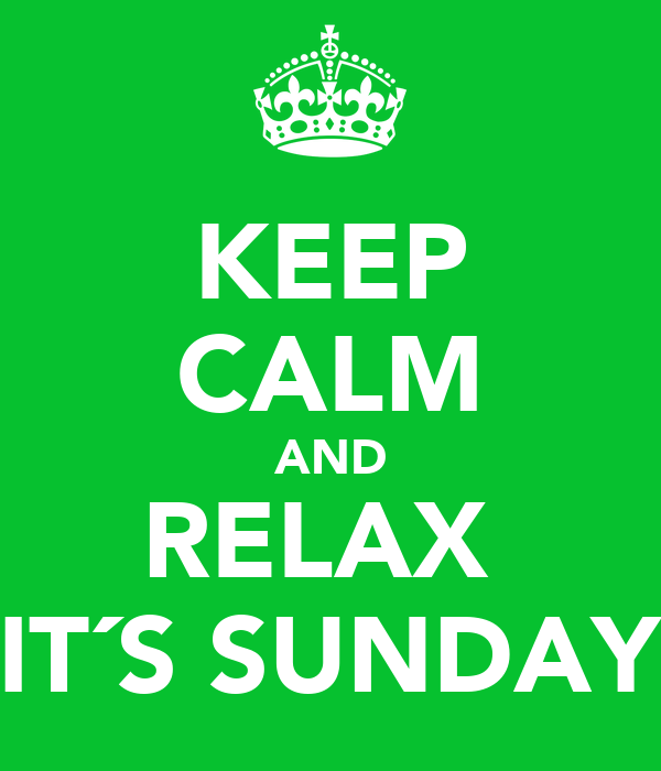 KEEP CALM AND RELAX  IT´S SUNDAY