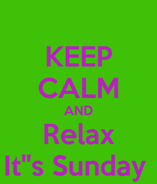 KEEP CALM AND Relax It''s Sunday
