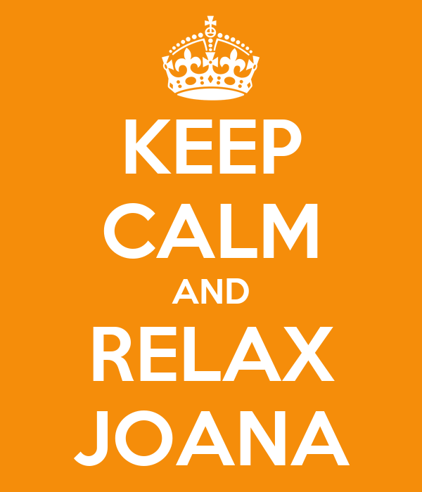 KEEP CALM AND RELAX JOANA