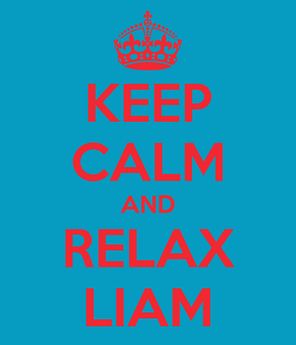 KEEP CALM AND RELAX LIAM