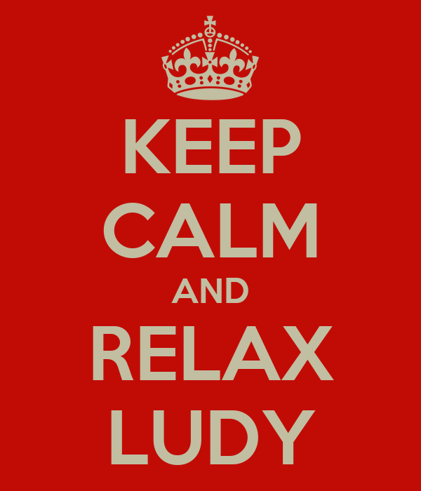 KEEP CALM AND RELAX LUDY