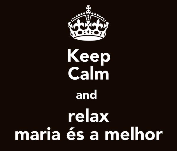 Keep Calm and  relax maria és a melhor