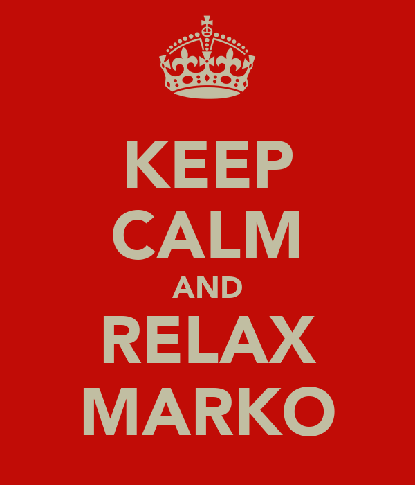 KEEP CALM AND RELAX MARKO