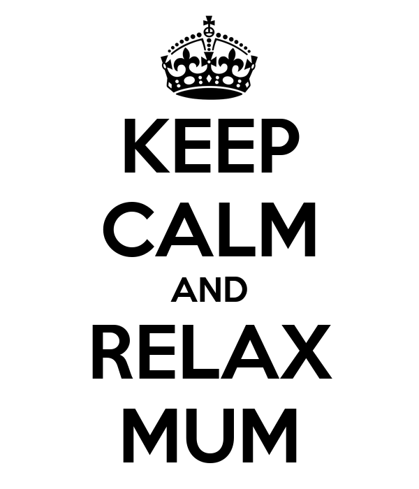KEEP CALM AND RELAX MUM