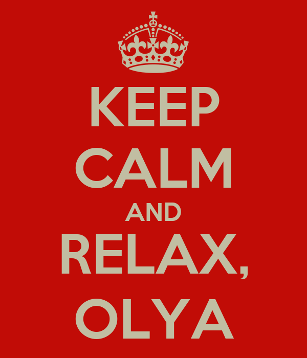 KEEP CALM AND RELAX, OLYA