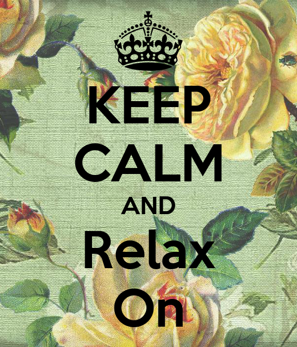 KEEP CALM AND Relax On