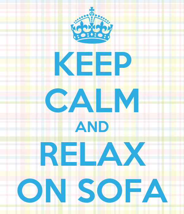KEEP CALM AND RELAX ON SOFA