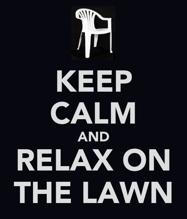 KEEP CALM AND RELAX ON THE LAWN