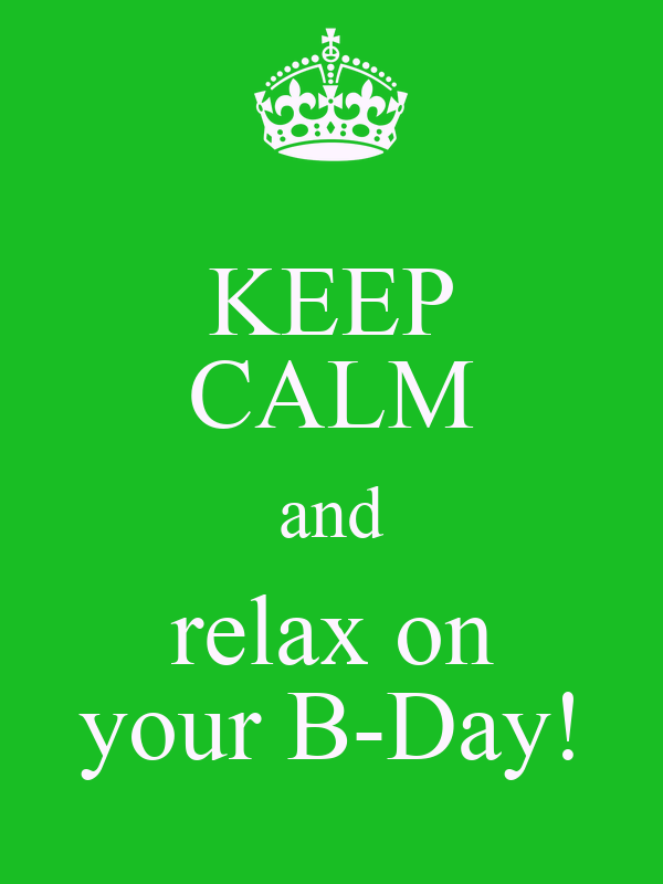 KEEP CALM and relax on your B-Day!